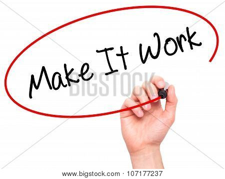 Man Hand writing Make It Work with black marker on visual screen