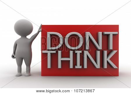 """3D Man Presenting """" Dont Think """"concept"""