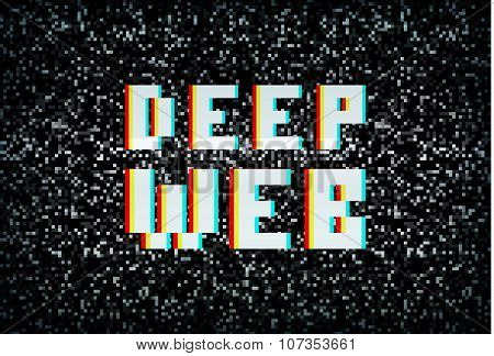 Deep Web, Darknet Internet Crime, Pixel Typography On Noisy Screen