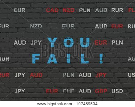 Finance concept: You Fail on wall background