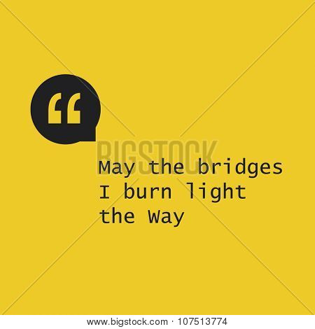 May The Bridges I Burn Light The Way - Inspirational Quote, Slogan, Saying on an Abstract Yellow Background