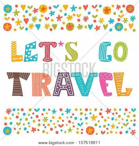 Let's Go Travel. Travel Concept. Lettering Design. Conceptual Handwritten Quote. Cute Postcard