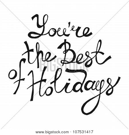 You're The Best Of Holidays. Hand Drawn Lettering