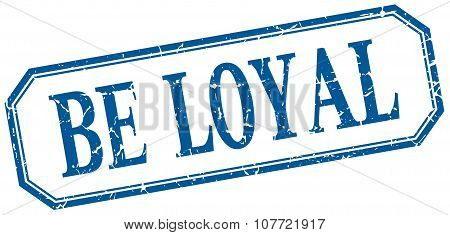 Be Loyal Square Blue Grunge Vintage Isolated Label