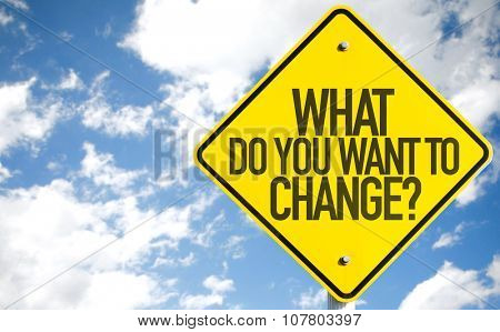 What Do You Want to Change? sign with sky background