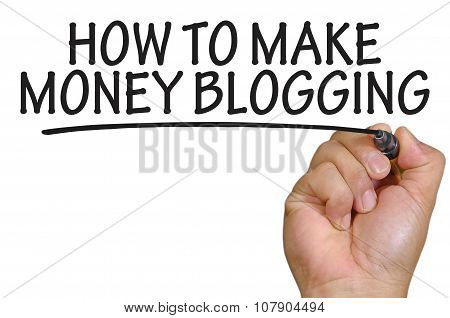 Hand Writing How To Make Money Blogging Over Plain White Background