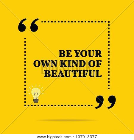 Inspirational Motivational Quote. Be Your Own Kind Of Beautiful.