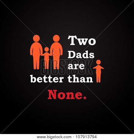 Two dads are better than none - inscription template