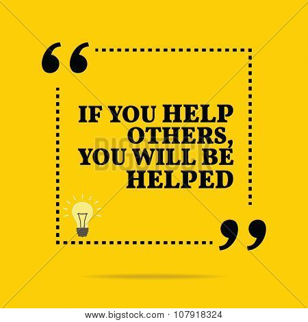 Inspirational Motivational Quote. If You Help Others, You Will Be Helped.