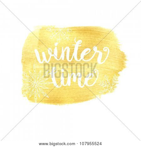 Winter time typographic poster. Vector hand drawn phrase.  Vector ink painted lettering on gold watercolor background. Banner with phrase for poster, tshirt, banner, card and other design projects.