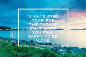 Inspirational And Motivational Quotes - Always Find Time For The Things That Make You Feel Happy To poster