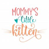 Mommys Little Kitty Quote. Color Baby Shower Hand Drawn Calligraphy Style Lettering Phrase. poster