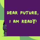 Text Sign Showing Dear Future I Am Ready. Conceptual Photo Confident To Move Ahead Or To Face The Fu poster