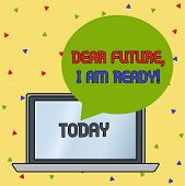 Handwriting Text Writing Dear Future I Am Ready. Concept Meaning Confident To Move Ahead Or To Face  poster
