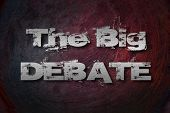 picture of debate  - The Big Debate Concept text on background - JPG