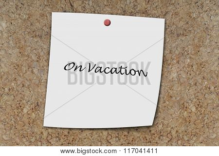 On Vacation Written On A Memo