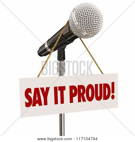 Say it Proud words on a sign around a microphone to illustrate pride in public speaking and making a statement at a forum before an audience