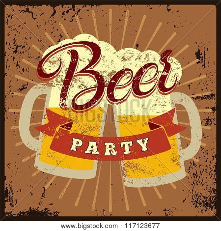 Beer Party vintage style grunge poster. Calligraphic label with the beer mugs. Retro vector illustra