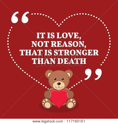 Inspirational Love Marriage Quote. It Is Love, Not Reason, That Is Stronger Than Death.