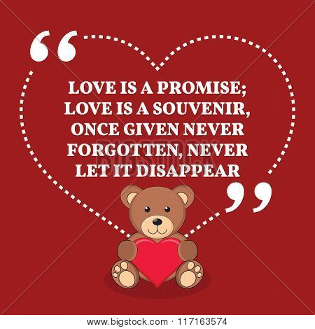 Inspirational Love Marriage Quote. Love Is A Promise; Love Is A Souvenir, Once Given Never Forgotten