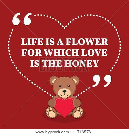 Inspirational Love Marriage Quote. Life Is A Flower For Which Love Is The Honey.