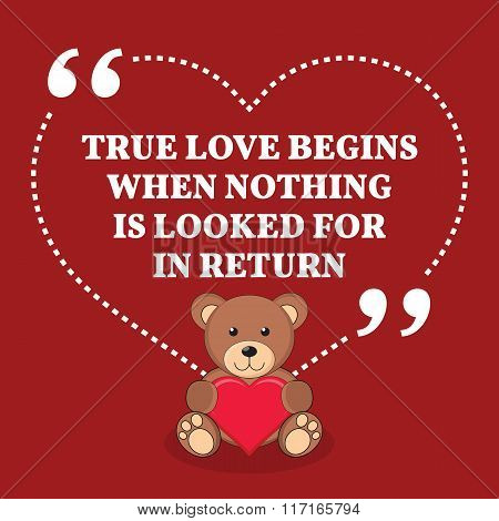 Inspirational Love Marriage Quote. True Love Begins When Nothing Is Looked For In Return.