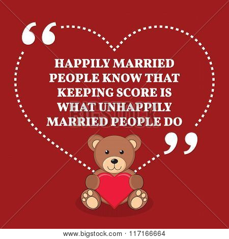 Inspirational Love Marriage Quote. Happily Married People Know That Keeping Score Is What Unhappily