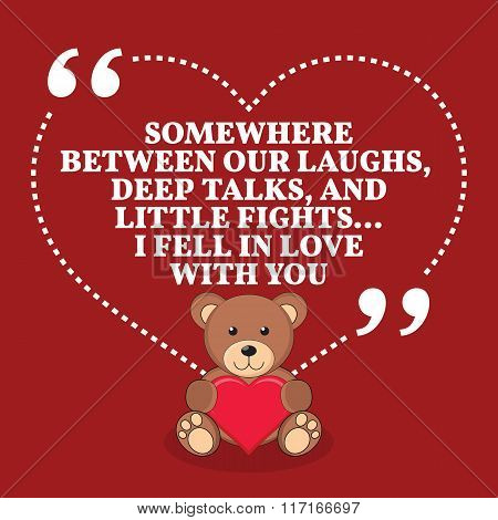 Inspirational Love Marriage Quote. Somewhere Between Our Laughs, Deep Talks, And Little Fights... I