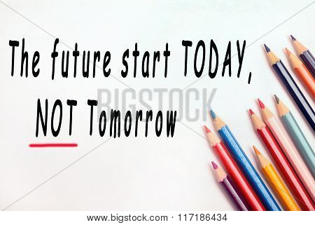The future start todaynot tomorrow text on white background