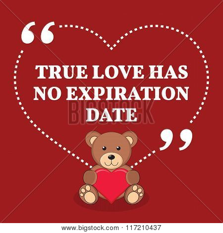 Inspirational Love Marriage Quote. True Love Has No Expiration Date.