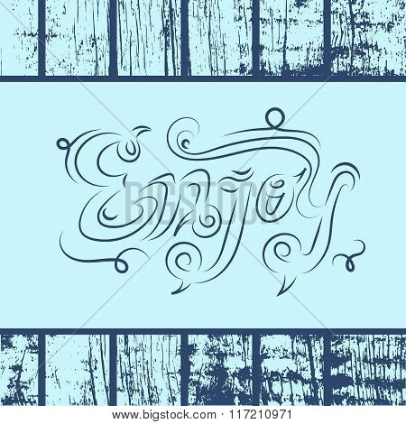 Enjoy. Original Vector Handwritten Calligraphy Over Old  Grungy  Background. Can Be Used For Promo D
