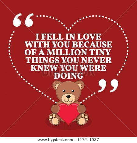 Inspirational Love Marriage Quote. I Fell In Love With You Because Of A Million Tiny Things You Neve