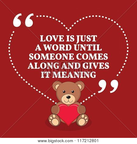 Inspirational Love Marriage Quote. Love Is Just A Word Until Someone Comes Along And Gives It Meanin