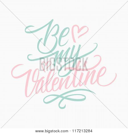 Be my Valentine hand lettering. Hand drawn card design. Handmade calligraphy.