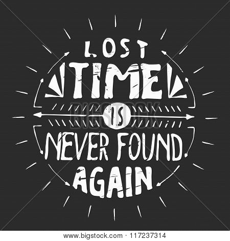 lost time is never found again. Motivation quote.