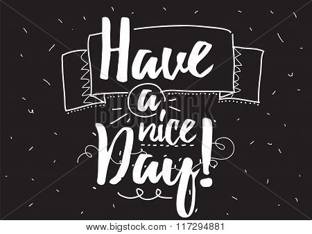 Have a nice day inscription. Greeting card with calligraphy. Hand drawn design elements. Black and w