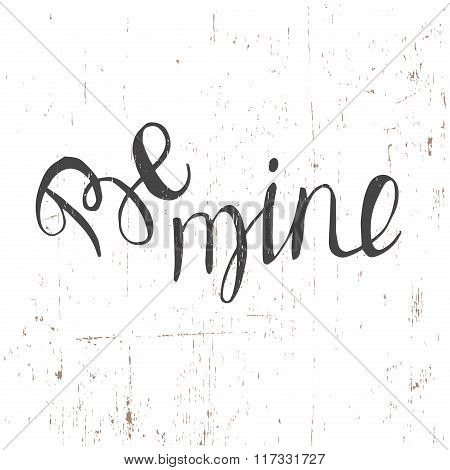 Hand Drawn Typography Poster. Conceptual Handwritten Phrase Be Mine.t Shirt Hand Lettered Calligraph