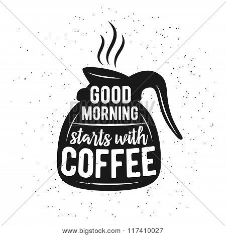 Coffee related vintage vector illustration with quote. Good morning starts with coffee.