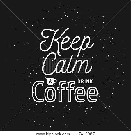 Coffee related vintage vector illustration with quote. Keep calm and drink coffee.