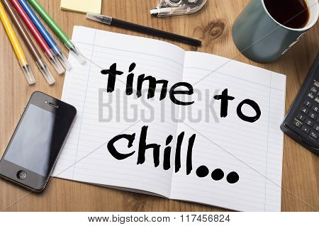 Time To Chill - Note Pad With Text On Wooden Table