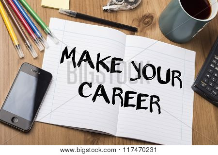 Make Your Career - Note Pad With Text On Wooden Table