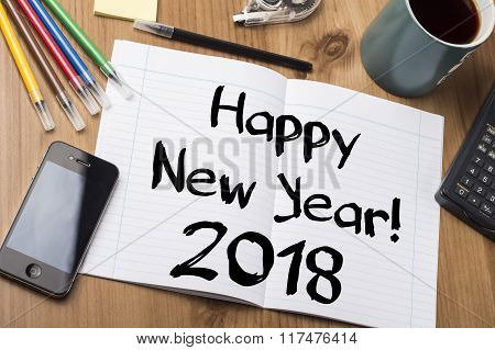 Happy New Year 2018 - Note Pad With Text On Wooden Table