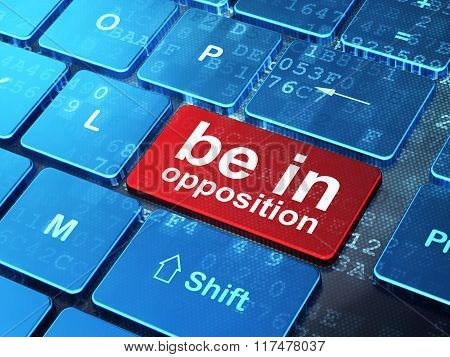 Politics concept: Be in Opposition on computer keyboard background