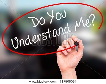 Man Hand Writing Do You Understand Me? With Black Marker On Visual Screen.