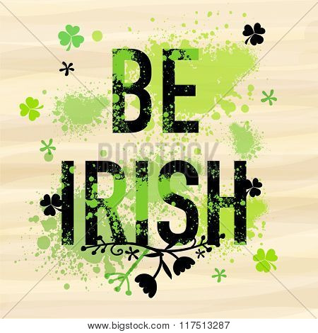 Stylish text Be Irish with green color splash for Happy St. Patrick's Day celebration.