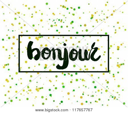 Beautiful Confetti Poster With Quotes Lettering Bonjour. Vector