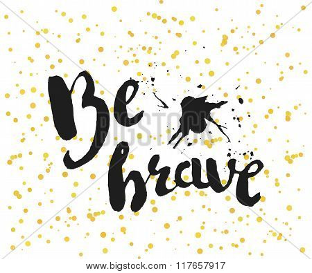 Beautiful Confetti Poster With Quotes Lettering Be Brave. Vector