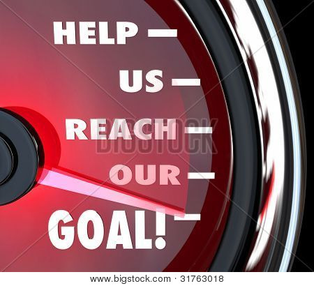 A red speedometer with needle rising past the words Help Us Reach Our Goal to communicate a plea for fundraising support, team effort, charitable donation or other means of assistance