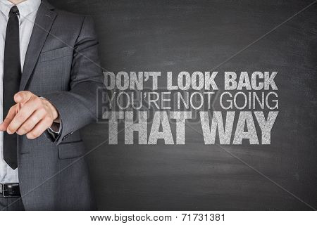 Don't look back.You're not going that way
