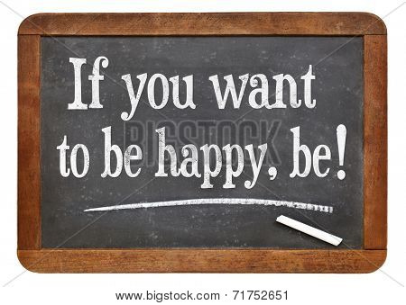 if you want to be happy, be - a quote form Leo Tolstoy on a vintage slate blackboard